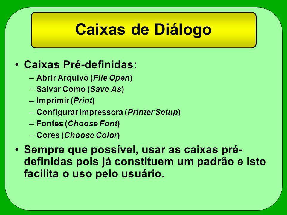Caixas de Diálogo Caixas Pré-definidas: –Abrir Arquivo (File Open) –Salvar Como (Save As) –Imprimir (Print) –Configurar Impressora (Printer Setup) –Fo