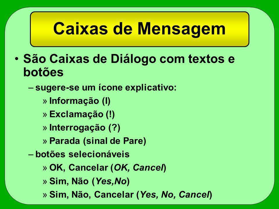 Caixas de Mensagem São Caixas de Diálogo com textos e botões –sugere-se um ícone explicativo: »Informação (I) »Exclamação (!) »Interrogação (?) »Parad