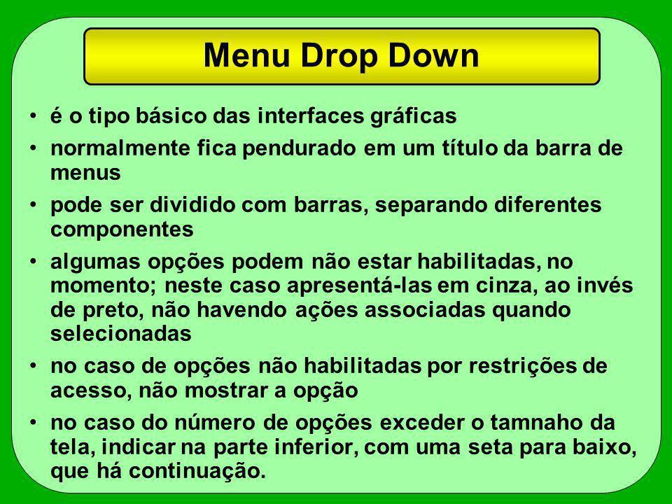Menu Drop Down é o tipo básico das interfaces gráficas normalmente fica pendurado em um título da barra de menus pode ser dividido com barras, separan