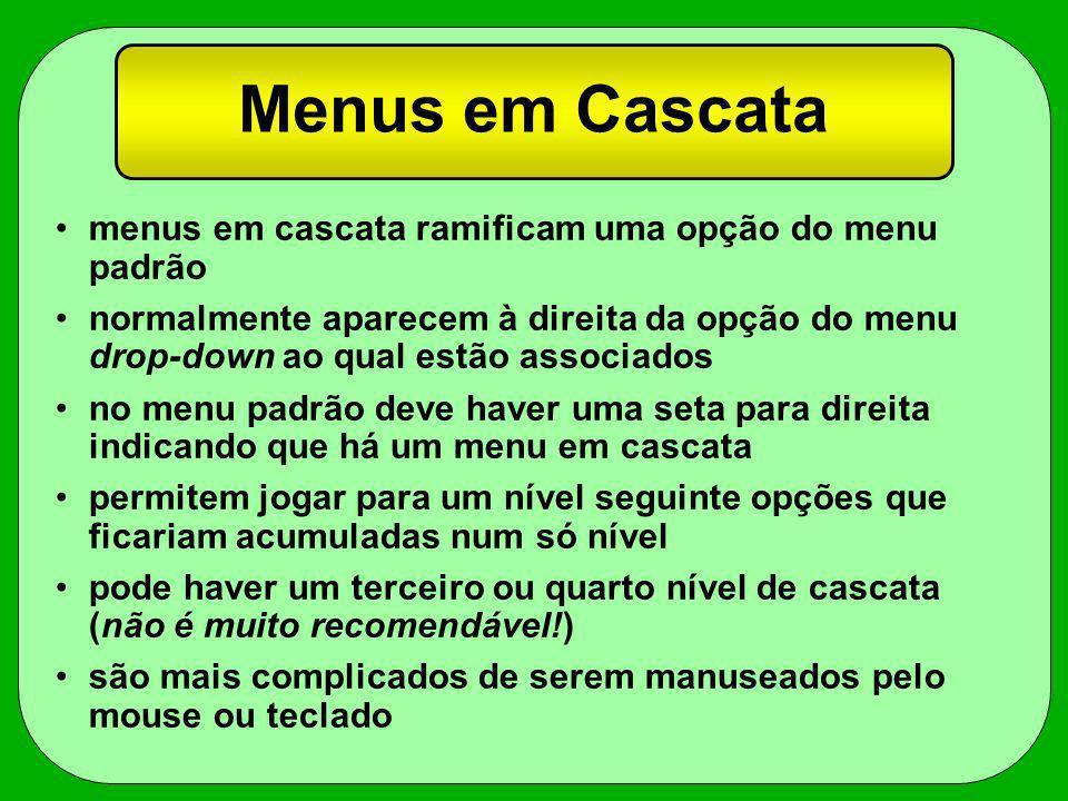 Menus em Cascata menus em cascata ramificam uma opção do menu padrão normalmente aparecem à direita da opção do menu drop-down ao qual estão associado