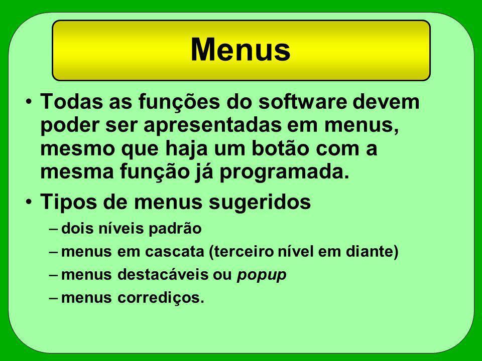 Menus Todas as funções do software devem poder ser apresentadas em menus, mesmo que haja um botão com a mesma função já programada. Tipos de menus sug
