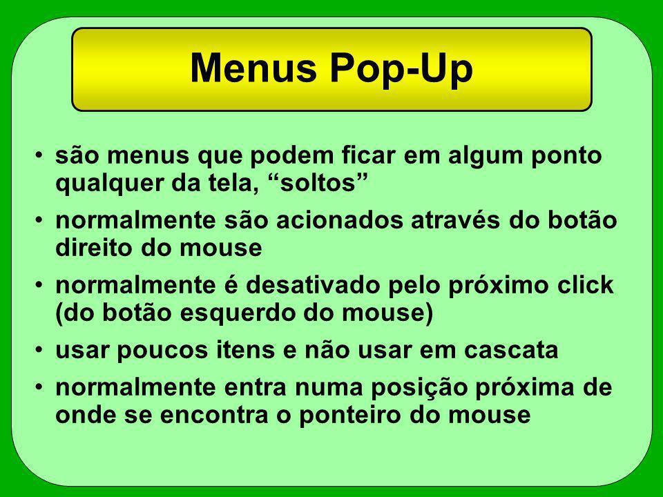 Menus Pop-Up são menus que podem ficar em algum ponto qualquer da tela, soltos normalmente são acionados através do botão direito do mouse normalmente