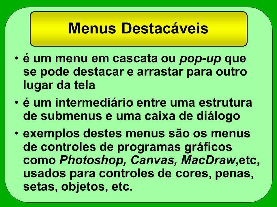 Menus Destacáveis é um menu em cascata ou pop-up que se pode destacar e arrastar para outro lugar da tela é um intermediário entre uma estrutura de su