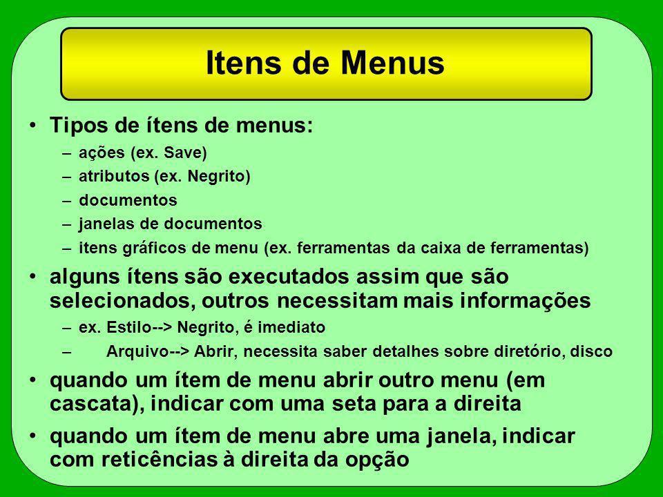 Itens de Menus Tipos de ítens de menus: –ações (ex. Save) –atributos (ex. Negrito) –documentos –janelas de documentos –itens gráficos de menu (ex. fer