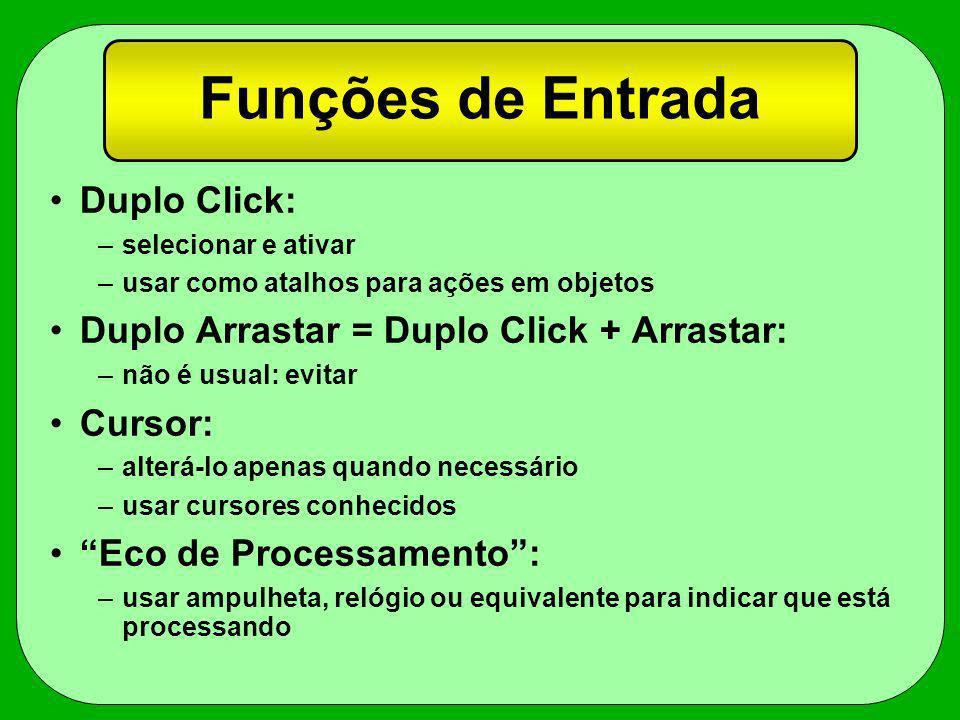 Funções de Entrada Duplo Click: –selecionar e ativar –usar como atalhos para ações em objetos Duplo Arrastar = Duplo Click + Arrastar: –não é usual: e