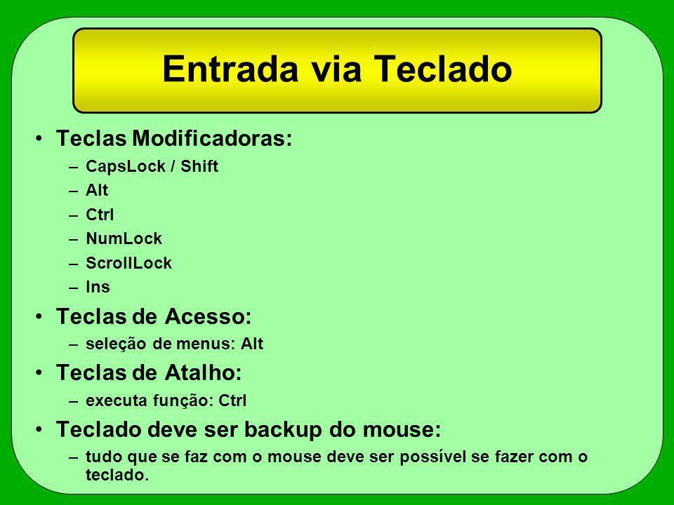 Entrada via Teclado Teclas Modificadoras: –CapsLock / Shift –Alt –Ctrl –NumLock –ScrollLock –Ins Teclas de Acesso: –seleção de menus: Alt Teclas de At