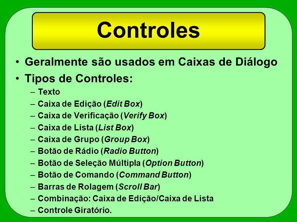 Controles Geralmente são usados em Caixas de Diálogo Tipos de Controles: –Texto –Caixa de Edição (Edit Box) –Caixa de Verificação (Verify Box) –Caixa