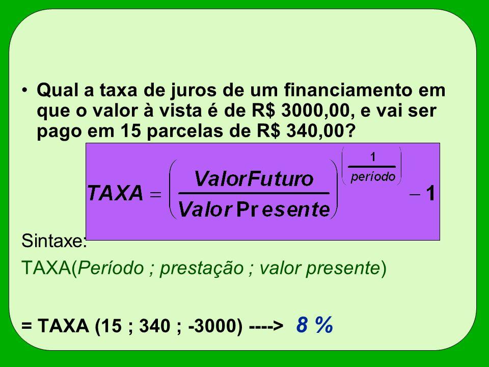 Qual a taxa de juros de um financiamento em que o valor à vista é de R$ 3000,00, e vai ser pago em 15 parcelas de R$ 340,00? Sintaxe: TAXA(Período ; p