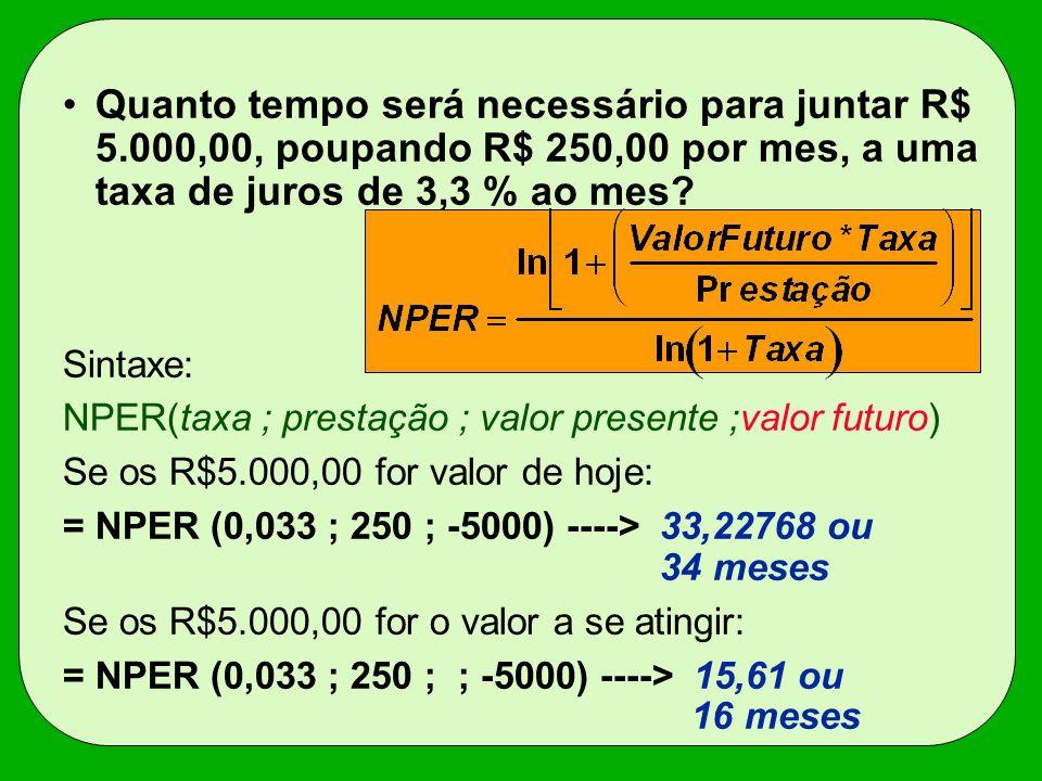 Quanto tempo será necessário para juntar R$ 5.000,00, poupando R$ 250,00 por mes, a uma taxa de juros de 3,3 % ao mes? Sintaxe: NPER(taxa ; prestação