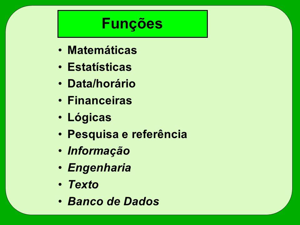 Funções Matemáticas Estatísticas Data/horário Financeiras Lógicas Pesquisa e referência Informação Engenharia Texto Banco de Dados