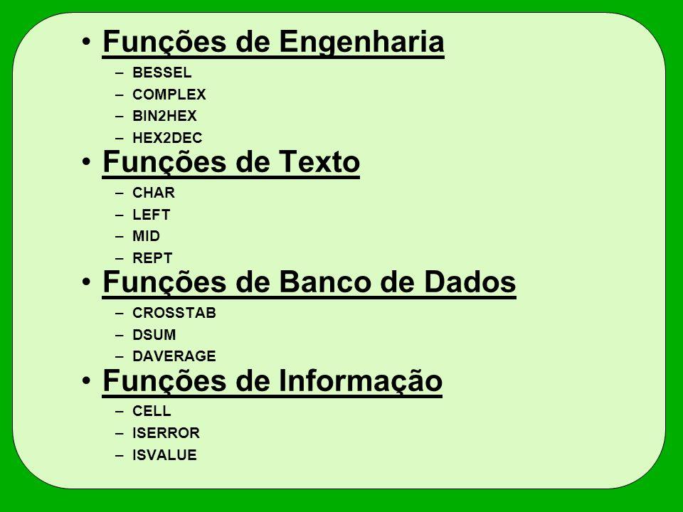 Funções de Engenharia –BESSEL –COMPLEX –BIN2HEX –HEX2DEC Funções de Texto –CHAR –LEFT –MID –REPT Funções de Banco de Dados –CROSSTAB –DSUM –DAVERAGE F