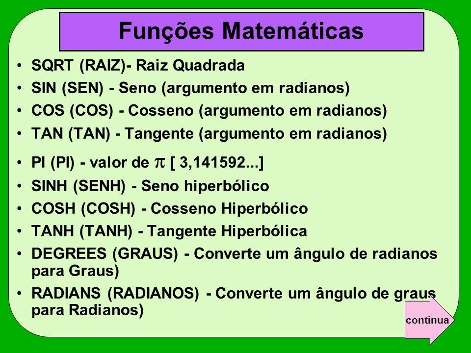 Funções Matemáticas SQRT (RAIZ)- Raiz Quadrada SIN (SEN) - Seno (argumento em radianos) COS (COS) - Cosseno (argumento em radianos) TAN (TAN) - Tangen