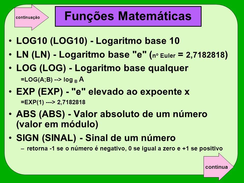 Funções Matemáticas LOG10 (LOG10) - Logaritmo base 10 LN (LN) - Logaritmo base