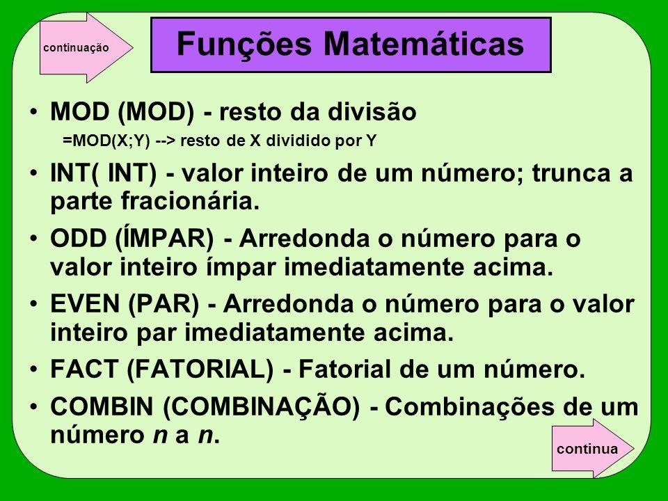 MOD (MOD) - resto da divisão =MOD(X;Y) --> resto de X dividido por Y INT( INT) - valor inteiro de um número; trunca a parte fracionária. ODD (ÍMPAR) -