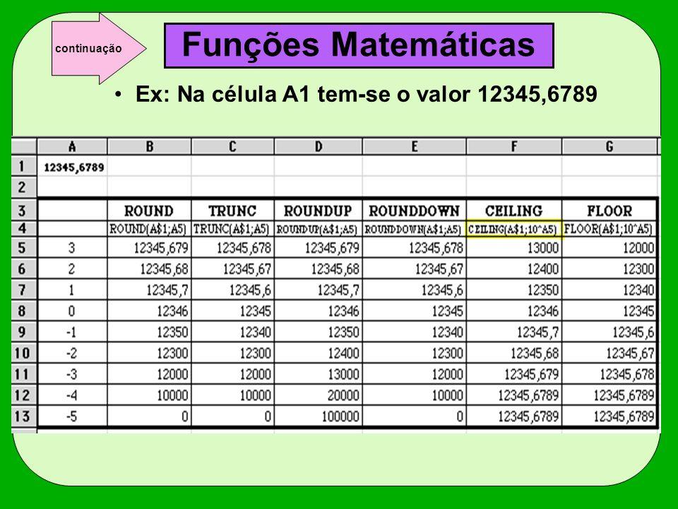 Ex: Na célula A1 tem-se o valor 12345,6789 Funções Matemáticas continuação