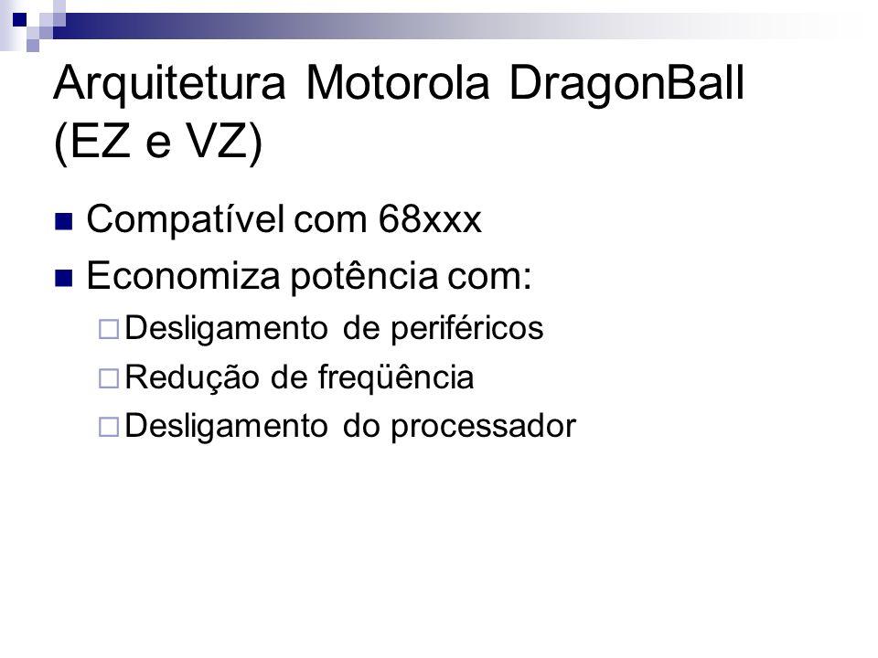 Arquitetura Motorola DragonBall (EZ e VZ) Compatível com 68xxx Economiza potência com: Desligamento de periféricos Redução de freqüência Desligamento