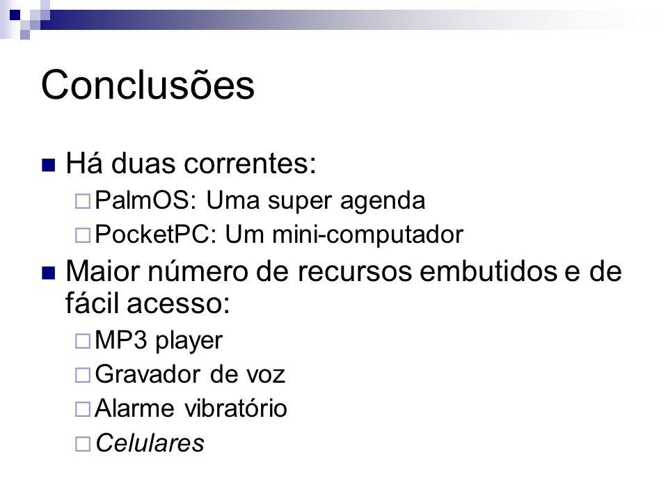 Conclusões Há duas correntes: PalmOS: Uma super agenda PocketPC: Um mini-computador Maior número de recursos embutidos e de fácil acesso: MP3 player G