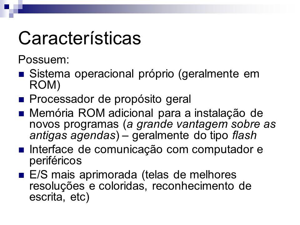 Características Possuem: Sistema operacional próprio (geralmente em ROM) Processador de propósito geral Memória ROM adicional para a instalação de nov