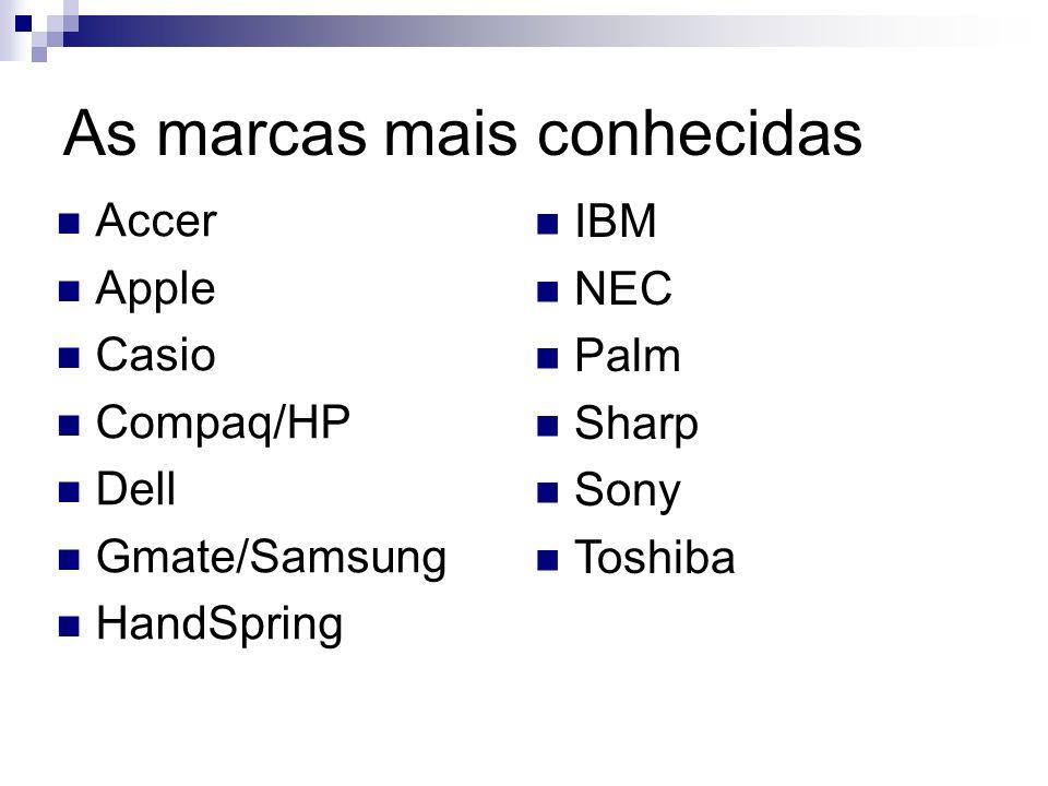 As marcas mais conhecidas Accer Apple Casio Compaq/HP Dell Gmate/Samsung HandSpring IBM NEC Palm Sharp Sony Toshiba