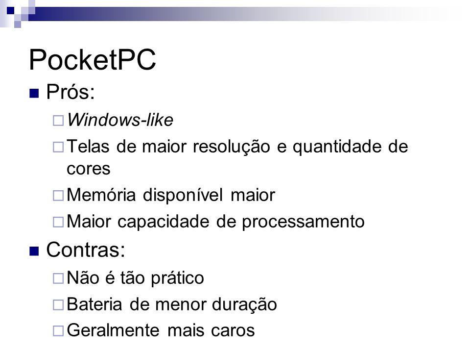 PocketPC Prós: Windows-like Telas de maior resolução e quantidade de cores Memória disponível maior Maior capacidade de processamento Contras: Não é t