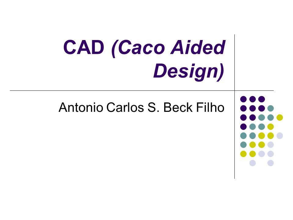 CAD (Caco Aided Design) Antonio Carlos S. Beck Filho
