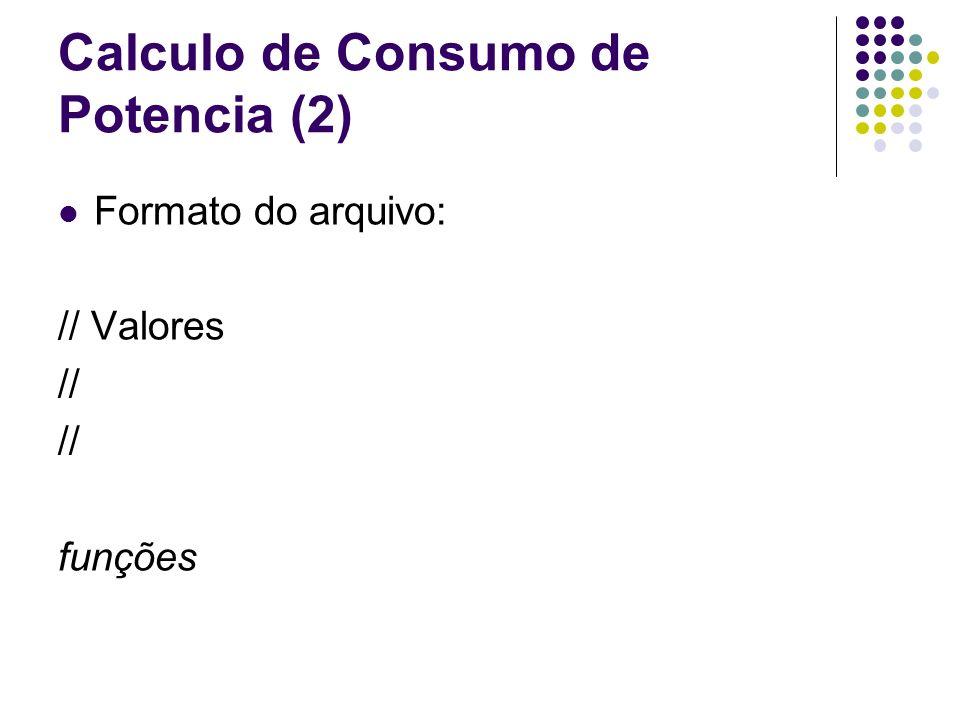 Calculo de Consumo de Potencia (2) Formato do arquivo: // Valores // funções