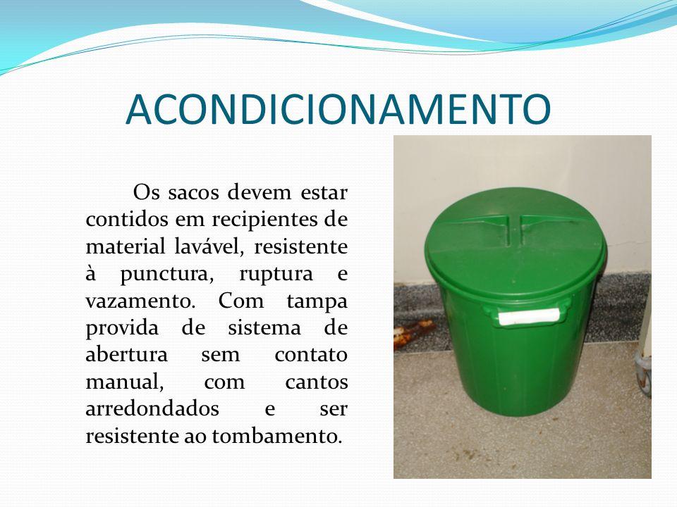 Os sacos devem estar contidos em recipientes de material lavável, resistente à punctura, ruptura e vazamento. Com tampa provida de sistema de abertura