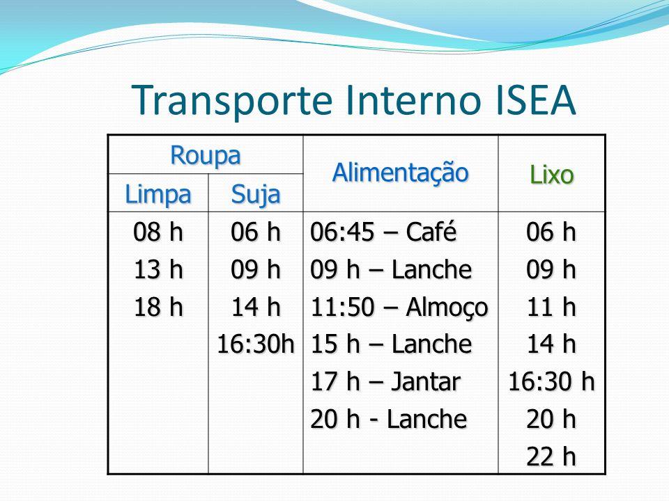 Transporte Interno ISEA RoupaAlimentaçãoLixo LimpaSuja 08 h 13 h 18 h 06 h 09 h 14 h 16:30h 06:45 – Café 09 h – Lanche 11:50 – Almoço 15 h – Lanche 17