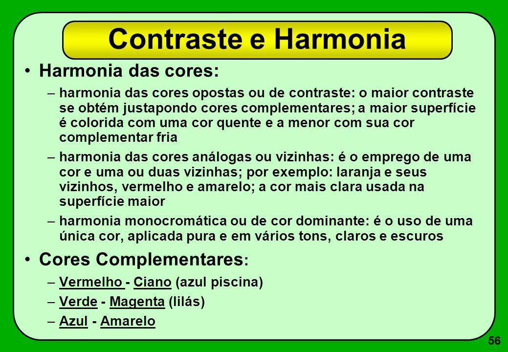 56 Contraste e Harmonia Harmonia das cores: –harmonia das cores opostas ou de contraste: o maior contraste se obtém justapondo cores complementares; a