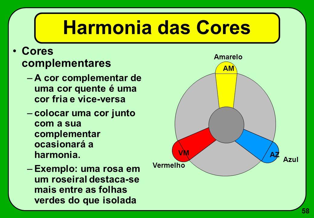 58 Cores complementares –A cor complementar de uma cor quente é uma cor fria e vice-versa –colocar uma cor junto com a sua complementar ocasionará a h