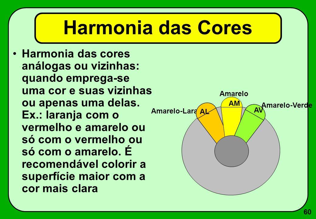 60 Harmonia das cores análogas ou vizinhas: quando emprega-se uma cor e suas vizinhas ou apenas uma delas. Ex.: laranja com o vermelho e amarelo ou só