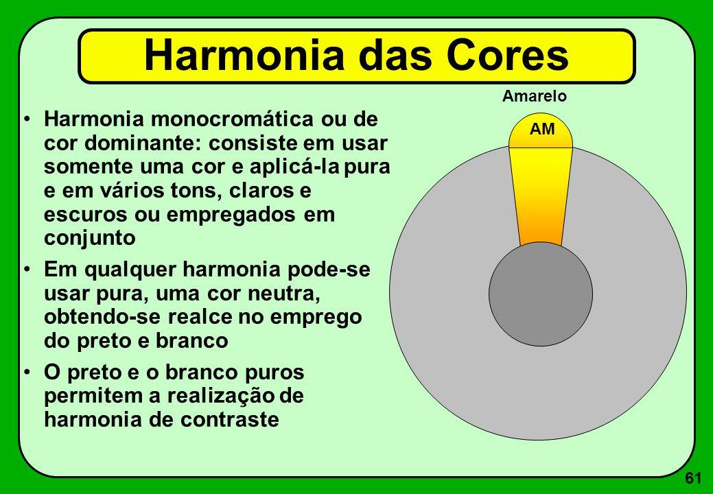 61 Harmonia monocromática ou de cor dominante: consiste em usar somente uma cor e aplicá-la pura e em vários tons, claros e escuros ou empregados em c