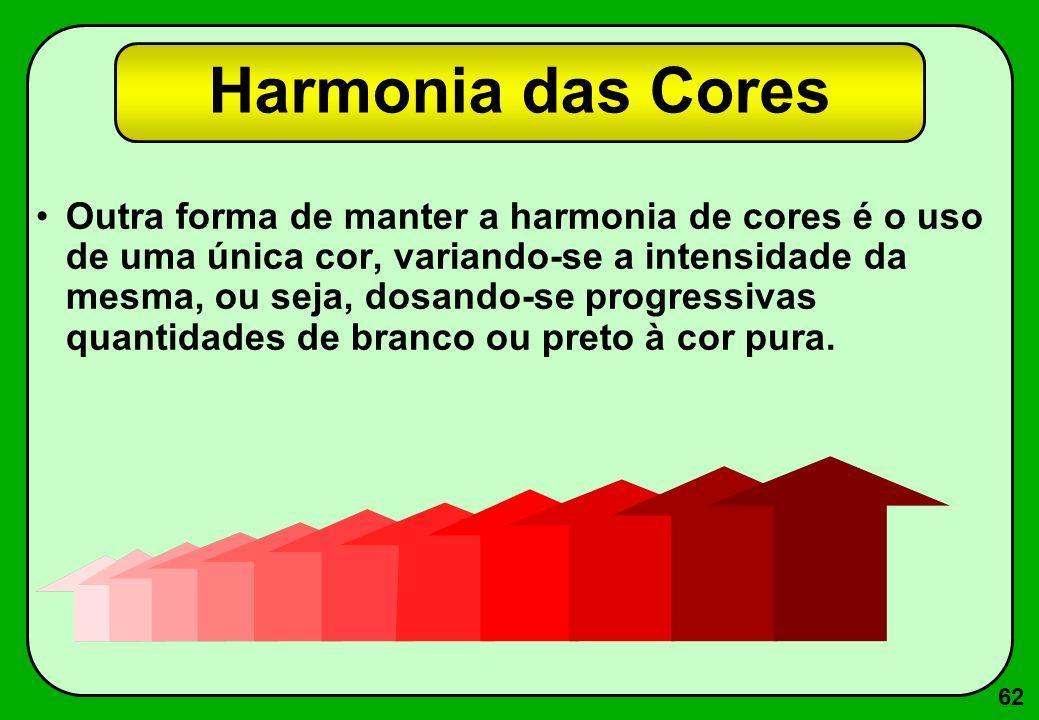 62 Harmonia das Cores Outra forma de manter a harmonia de cores é o uso de uma única cor, variando-se a intensidade da mesma, ou seja, dosando-se prog