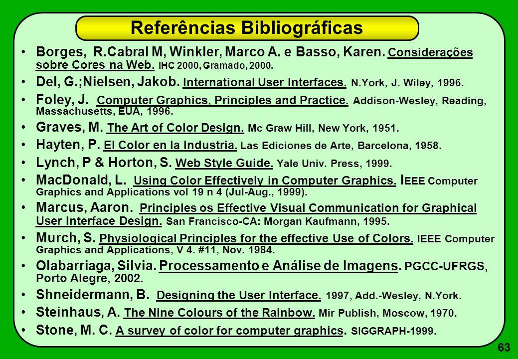63 Referências Bibliográficas Borges, R.Cabral M, Winkler, Marco A. e Basso, Karen. Considerações sobre Cores na Web. IHC 2000, Gramado, 2000. Del, G.