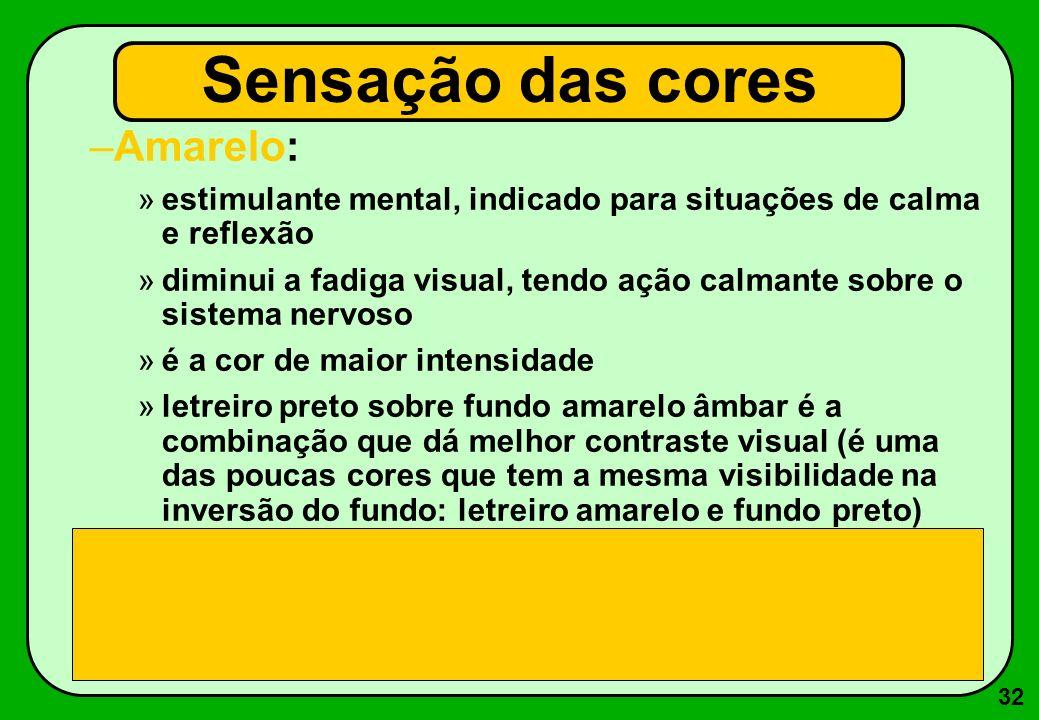 32 –Amarelo: »estimulante mental, indicado para situações de calma e reflexão »diminui a fadiga visual, tendo ação calmante sobre o sistema nervoso »é