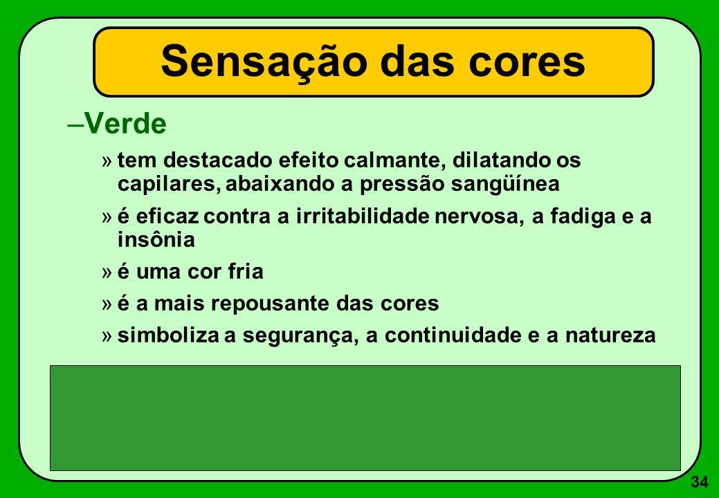 34 –Verde »tem destacado efeito calmante, dilatando os capilares, abaixando a pressão sangüínea »é eficaz contra a irritabilidade nervosa, a fadiga e