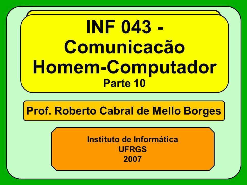 Prof. Roberto Cabral de Mello Borges Instituto de Informática UFRGS 2007 INF 043 - Comunicacão Homem-Computador Parte 10