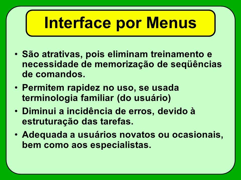 Interface por Menus São atrativas, pois eliminam treinamento e necessidade de memorização de seqüências de comandos. Permitem rapidez no uso, se usada