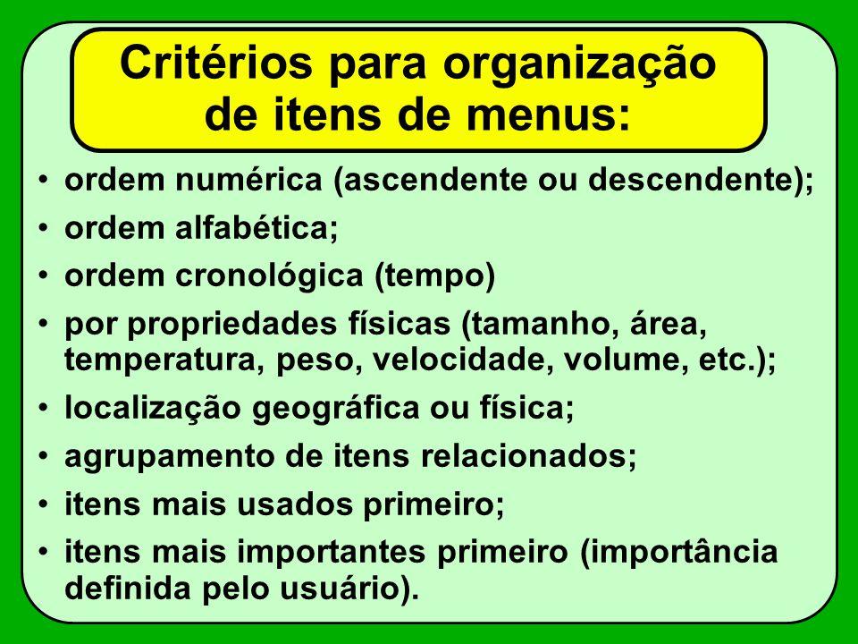Critérios para organização de itens de menus: ordem numérica (ascendente ou descendente); ordem alfabética; ordem cronológica (tempo) por propriedades