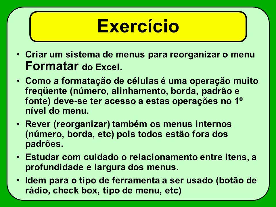 Exercício Criar um sistema de menus para reorganizar o menu Formatar do Excel. Como a formatação de células é uma operação muito freqüente (número, al