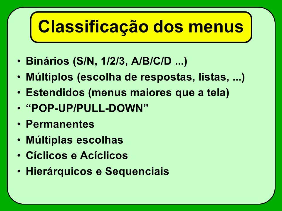 Classificação dos menus Binários (S/N, 1/2/3, A/B/C/D...) Múltiplos (escolha de respostas, listas,...) Estendidos (menus maiores que a tela) POP-UP/PU