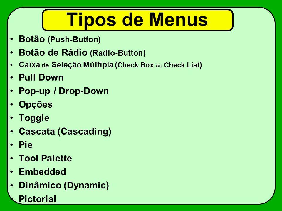 Tipos de Menus Botão (Push-Button) Botão de Rádio (Radio-Button) Caixa de Seleção Múltipla ( Check Box ou Check List ) Pull Down Pop-up / Drop-Down Op