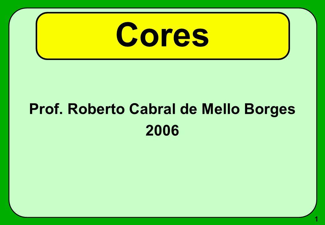 1 Cores Prof. Roberto Cabral de Mello Borges 2006
