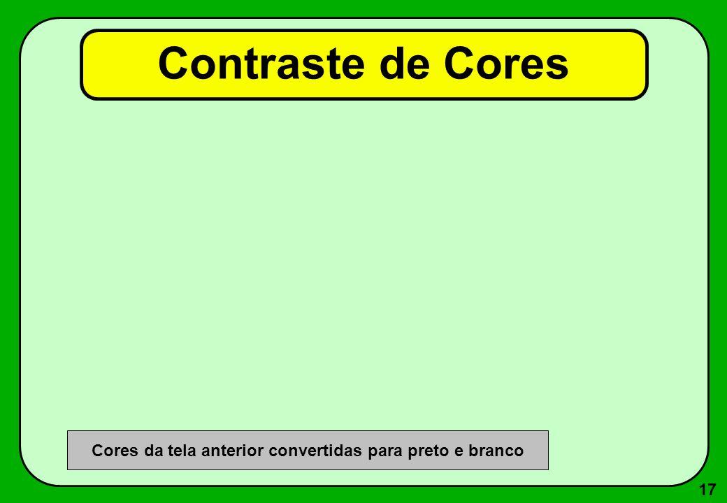 17 Contraste de Cores Cores da tela anterior convertidas para preto e branco