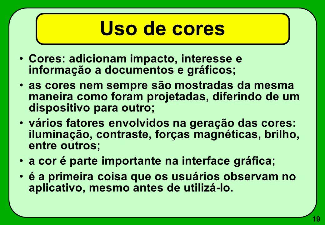 19 Uso de cores Cores: adicionam impacto, interesse e informação a documentos e gráficos; as cores nem sempre são mostradas da mesma maneira como fora
