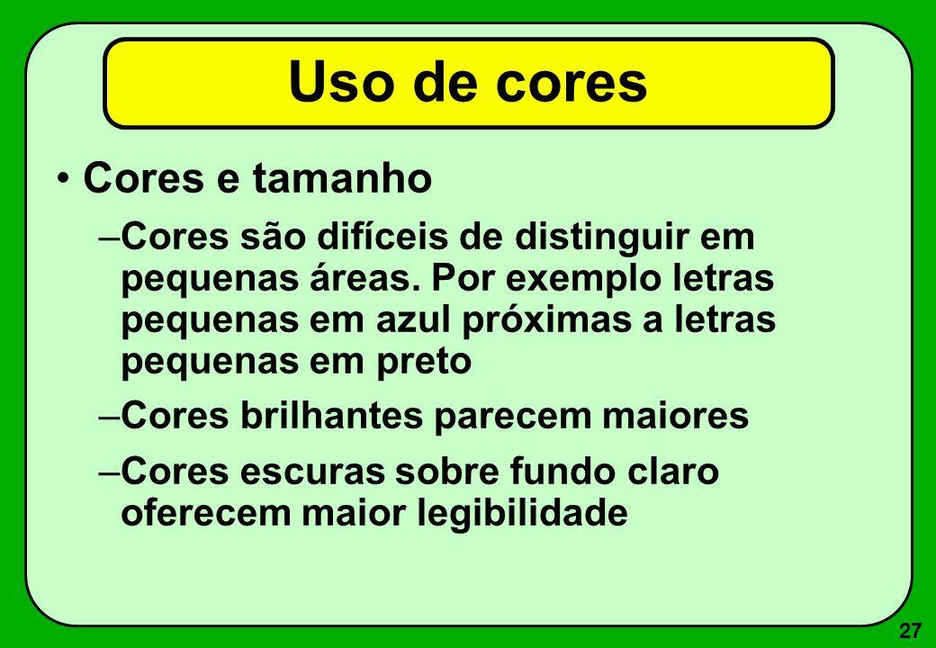 27 Uso de cores Cores e tamanho –Cores são difíceis de distinguir em pequenas áreas. Por exemplo letras pequenas em azul próximas a letras pequenas em
