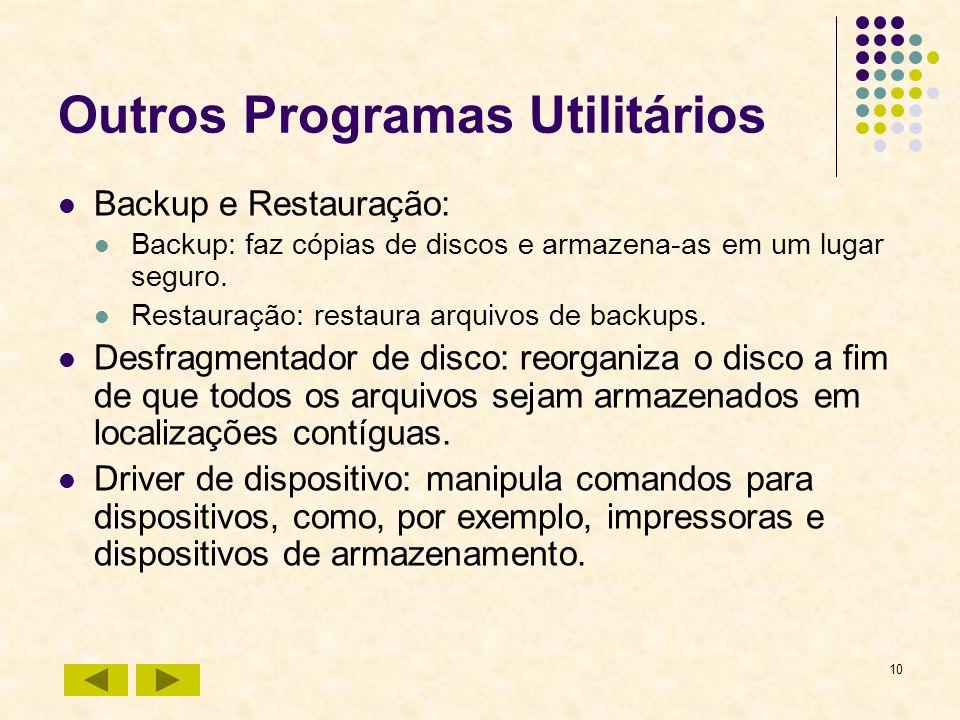 10 Outros Programas Utilitários Backup e Restauração: Backup: faz cópias de discos e armazena-as em um lugar seguro. Restauração: restaura arquivos de