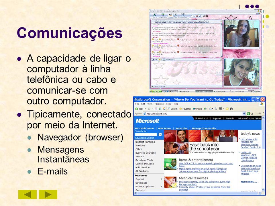 16 Comunicações A capacidade de ligar o computador à linha telefônica ou cabo e comunicar-se com outro computador. Tipicamente, conectado por meio da