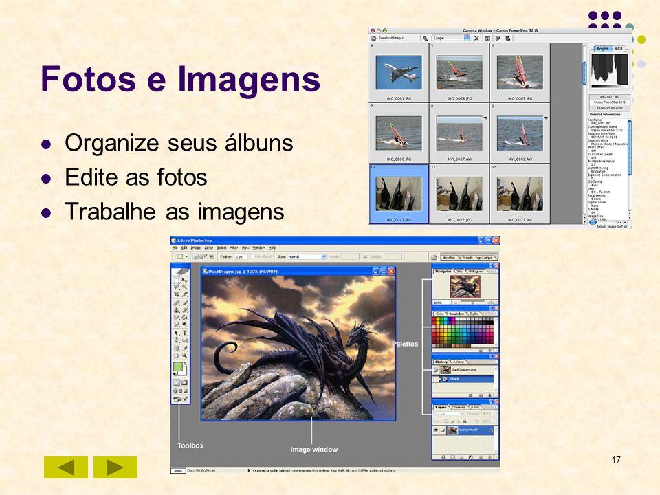 17 Fotos e Imagens Organize seus álbuns Edite as fotos Trabalhe as imagens