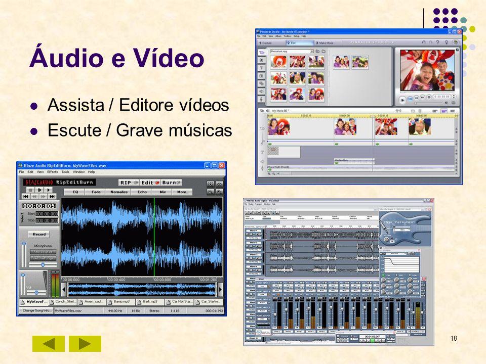 18 Áudio e Vídeo Assista / Editore vídeos Escute / Grave músicas